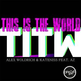 ALEX WOLDRICH & KATENISS FEAT. AZ - THIS IS THE WORLD (TITW)